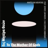 ANATOLIAN WEAPONS feat. SEIRIOS SAVVAIDIS - To The Mother Of Gods : BEATS IN SPACE (US)