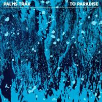 PALMS TRAX - To Paradise : 12inch