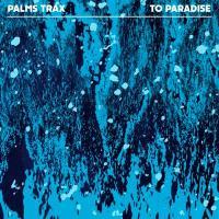 PALMS TRAX - To Paradise : DEKMANTEL (HOL)