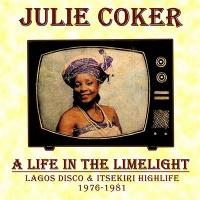 JULIE COKER - A Life In The Limelight (Lagos Disco & Itsekiri Highlife 1976-1981) : LP