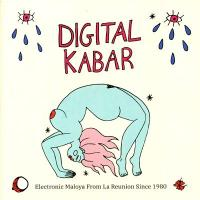 VARIOUS ARTISTS - DIGITAL KABAR - Electronic Maloya From La Reunion Since : INFINE (FRA)