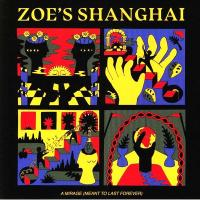 ZOE'S SHANGAI - A Mirage (Meant To Last Forever) : ZOE'S SHANGAI (SPA)