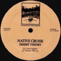 NATIVE CRUISE - Desert Theory : 12inch