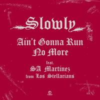 SLOWLY - Ain't Gonna Run No More Feat. Doug Martinez From Los Sterallians : Flower (JPN)