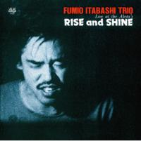 FUMIO ITABASHI TRIO(板橋文夫トリオ) - Rise And Shine – Live At The Aketa's : STUDIO MULE (JPN)