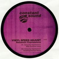 VINYL SPEED ADJUST - Semantic Expressions (Mike Shannon & Doubtingthomas Mixes) : CONSTANT SOUND (UK)