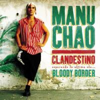 MANU CHAO - Clandestino / Bloody Border : BECAUSE MUSIC (FRA)