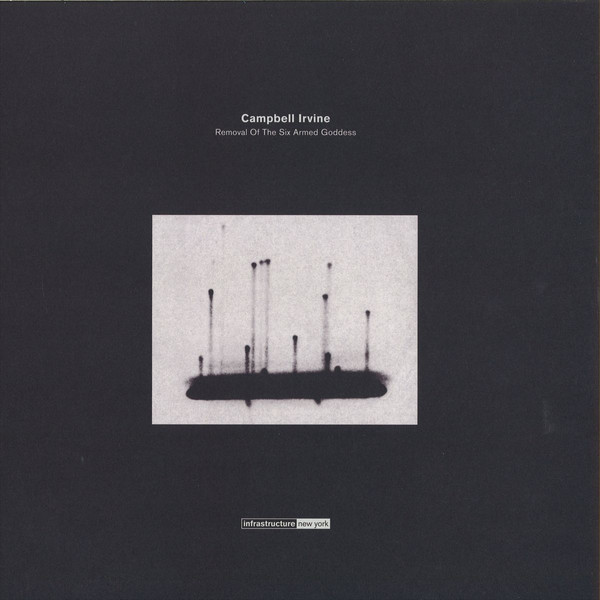 CAMPBELL IRVINE - Removal Of The Six Armed Goddess : 12inch