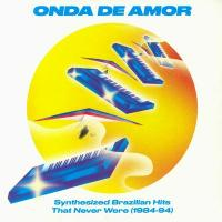 VARIOUS ARTISTS - Onda De Amor (Synthesized Brazilian Hits That Never Were 1984-94) : SOUNDWAY (UK)