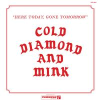 COLD DIAMOND & MINK - Here Today, Gone Tomorrow : TIMMION (FIN)