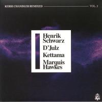 KERRI CHANDLER - Kerri Chandler Remixed Vol.2 (Henrik Schwarz / D'Julz / KETTAMA / Marquis Hawkes Remixes) : MADHOUSE (US)