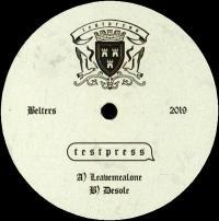 T E S T P R E S S - Leavemealone / Desole : BELTERS (UK)
