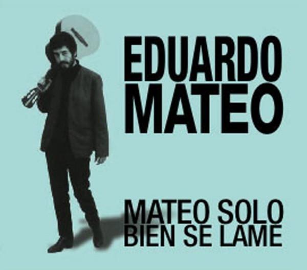 EDUARDO MATEO - Mateo Solo Bien Se Lame : CD