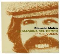 EDUARDO MATEO - La Máquina Del Tiempo - 3er Viaje Vuelta : CD