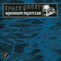 SPACE GHOST - Aquarium Nightclub LP : TARTELET (DK)