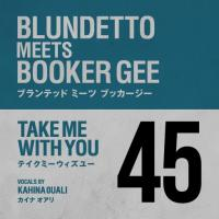 BLUNDETTO MEETS BOOKER GEE - Take Me With You : 7inch