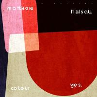 MATTHEW HALSALL - Colour Yes (Special Edition) : GONDWANA (UK)