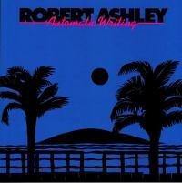 ROBERT ASHLEY - Automatic Writing : LP