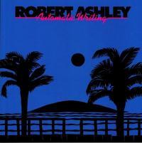 ROBERT ASHLEY - Automatic Writing : LOVELY MUSIC (US)