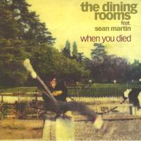 THE DINING ROOMS - When You Died (feat. Sean Martin) : 7inch
