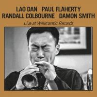 LAO DAN with PAUL FLAHERTY, RANDALL COLBOURNE, DAMON SMITH - Live At Willimantic Records : CD