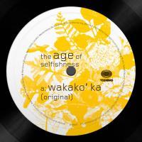 THE AGE OF SELFISHNESS - Wakako' Ka : 12inch