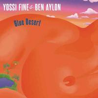 YOSSI FINE & BEN AYLON - Blue Desert : BLUE DESERT MUSIC (EU)