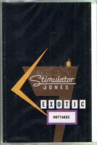 STIMULATOR JONES - Exotic Outtakes : CASSETTE