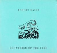 ROBERT HAIGH - Creatures Of The Deep : UNSEEN WORLDS (US)