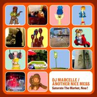 DJ MARCELLE / ANOTHER NICE MESS - Saturate The Market, Now ! : LP