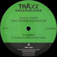 BLACK LOOPS - Give Trance A Chance EP : TRAXX UNDERGROUND (ITA)