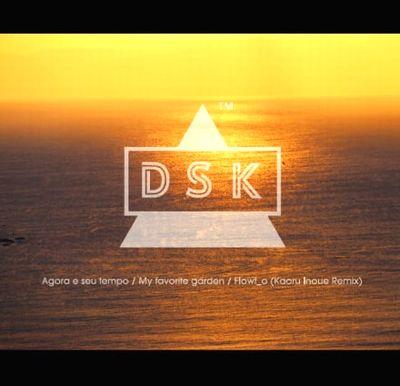 DSK - Agora e Seu Tempo / My Favorite Garden / Flowt_o(Kaoru Inoue Remix)agora e seu tempo / my favorite garden / flowt_o(kaoru inoue remix) : LAWSON ENTERTAINMENT, INC. (JPN)