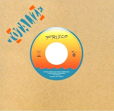 FRISCO - Theme From Electric Surfboard (Theme From Skateboard) / Proto Dance : 7inch