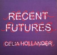 CELIA HOLLANDER - Recent Futures : LEAVING RECORDS (US)