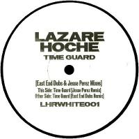 LAZARE HOCHE - Time Guard (East End Dubs/Jesse Perez Mix) : 12inch