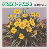 GREEN-HOUSE - Six Songs for Invisible Gardens : LP