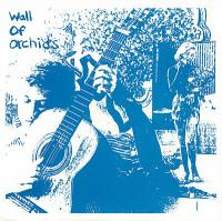 WALL OF ORCHIDS - Life Must Go On : 7inch