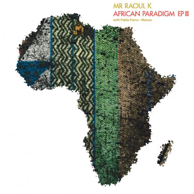 MR RAOUL K & PABLO FIERRO - African Paradigm EP 3 : COMPOST (GER)