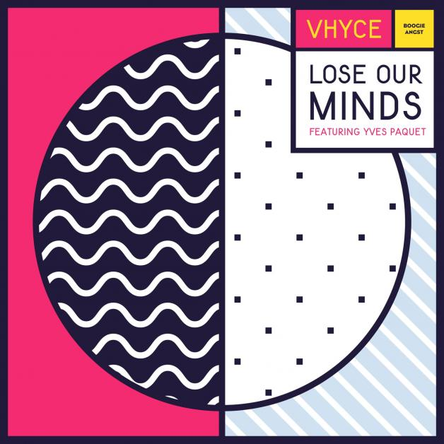 VHYCE - Lose Our Minds : BOOGIE ANGST (UK)