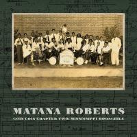 MATANA ROBERTS - Coin Coin Chapter Two: Mississippi Moonchile : CONSTELLATION (CAN)