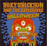 ROKY ERICKSON AND THE EXPLOSIVES - Halloween Recorded Live 1979-81 : CD