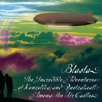BLASTA - The Incredible Adventures Of Kenzolika & Quetzalcoatl Among The Air Castles : CD
