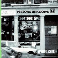 PERSONS UNKNOWN - White Lights : BLUESKINBADGER (UK)
