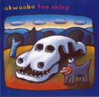AKWAABA - Too Shiny : CD