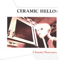 CERAMIC HELLO - Climatic Nouveau : ICE MACHINE (CAN)