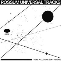 ROSSUM UNIVERSAL TRACKS - There Will Come Soft Reigns : ALL MY THOUGHTS (UK)