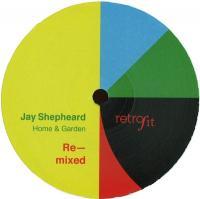 JAY SHEPHEARD - Home & Garden Re-mixed : 12inch
