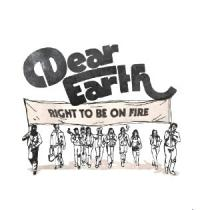 DEAR EARTH - Right To Be On Fire : LP