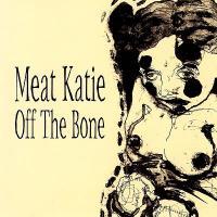 MEAT KATIE - Off The Bone : 2LP