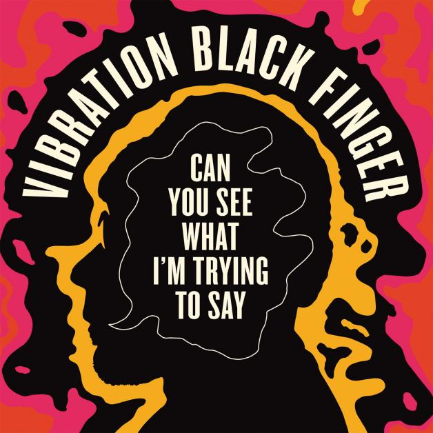 VIBRATION BLACK FINGER - Can You See What I'm Trying to Say : JAZZMAN (UK)